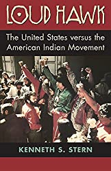 Loud Hawk: The United States Versus the American Indian Movement by Kenneth S. Stern (2002-04-15)