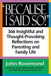 Because I Said So!: A Collection of 366 Insightful and Thought- Provoking Reflections on Parenting and Family Life