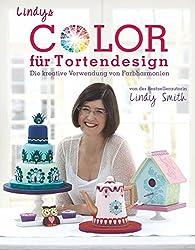 Lindys Color für Tortendesign - Die Komposition einer farbenprächtigen Kaffeetafel aus Motivtorten, Cupcakes und Keksen für Anfänger und Fortgeschrittene
