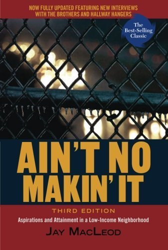 Ain't No Makin' It: Aspirations and Attainment in a Low-Income Neighborhood, 3rd Edition by MacLeod, Jay (2008) Paperback