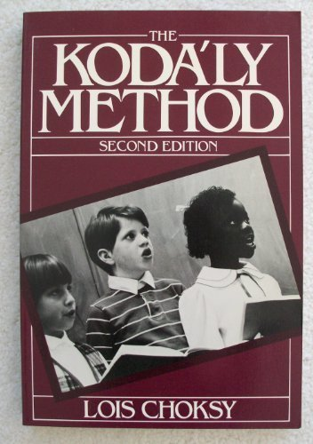 The Kodaly Method: Comprehensive Music Education from Infant to Adult 2nd edition by Choksy, Lois (1987) Paperback