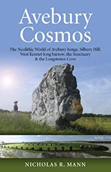 Avebury Cosmos: The Neolithic World of Avebury henge, Silbury Hill, West Kennet long barrow, the Sanctuary & the Longstones Cove by [Mann, Nicholas]