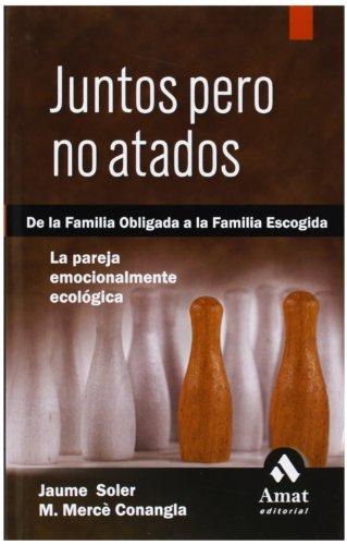 Juntos pero no atados: De la familia obligada a la familia escogida. La pareja emocionalmente ecológica.