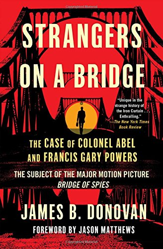 Strangers on a Bridge: The Case of Colonel Abel and Francis Gary Powers por James Donovan