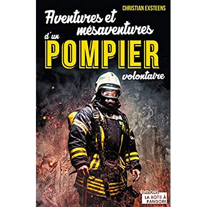 Aventures et mésaventures d'un pompier volontaire: Récit de vie
