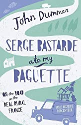 [(Serge Bastarde Ate My Baguette: On the Road in the Real Rural France)] [ By (author) John Dummer ] [August, 2009]