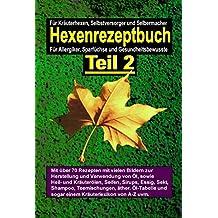 Das Hexenrezeptbuch Teil 2 - Salben, Öle, Cremes, Tinkturen, Shampoos, Seifen, Sirups uvm. selbermachen: Für Kräuterhexen, Selbermacherinnen, Selbstversorger, Sparfüchse und Allergiker