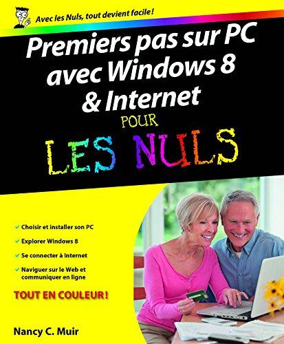 Premiers Pas sur PC avec Windows 8 et Internet Pour les Nuls par Collectif