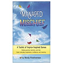 Managed Mischief: A Toolkit of Improv-Inspired Games (English Edition)