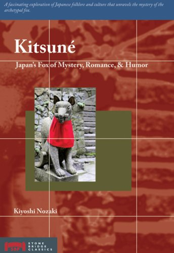 Kitsune: Japan's Fox of Mystery, Romance, & Humor: Japan's Fox of Mystery, Romance and Humour (Stone Bridge Classics)