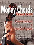 Money Chords: A Songwriter's Sourcebook of Popular Chord Progression: Written by Richard J. Scott, 2000 Edition, Publisher: iUniverse [Paperback]