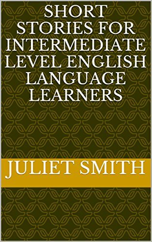 SHORT STORIES FOR INTERMEDIATE LEVEL ENGLISH LANGUAGE LEARNERS (English Edition)