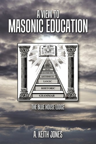 A View to Masonic Education: The Blue House Lodge by A. Keith Jones (2010-03-22)