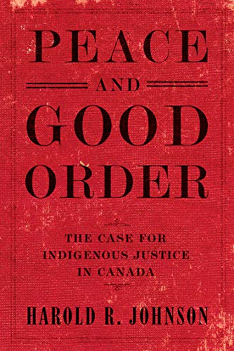 Peace and Good Order: The Case for Indigenous Justice in Canada (English Edition)