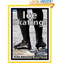 Just Ice Skating Photos! Big Book of Photographs & Pictures of Ice Skates, Vol. 1