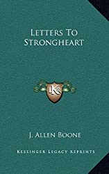 Letters To Strongheart by J. Allen Boone (2010-09-10)