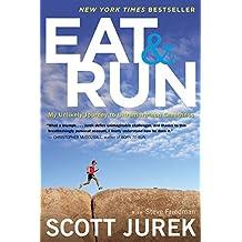 Eat and Run: My Unlikely Journey to Ultramarathon Greatness by Scott Jurek (2013-04-02)