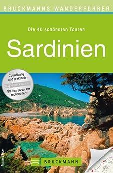 Wanderführer Sardinien: Die 40 schönsten Wandertouren auf der vielfältigen Inselschönheit im Mittelmeer inkl. Cagliari, mit Wanderkarten und GPS-Daten zum Download von [Föger, Manfred]