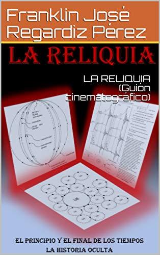LA RELIQUIA  (Guión cinematográfico) por Franklin José Regardiz Pérez