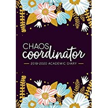 Chaos Coordinator: 2019-2020 Academic Diary: September 1, 2019 to August 31, 2020: Weekly & Monthly View Planner & Organizer for Students, Teachers & ... Modern Florals in Pink Blue & Yellow 2367