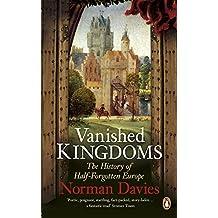 Vanished Kingdoms: The History of Half-Forgotten Europe (English Edition)