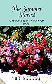The Summer Stories: 12 romantic tales to make you smile by [Seeley, Kay]