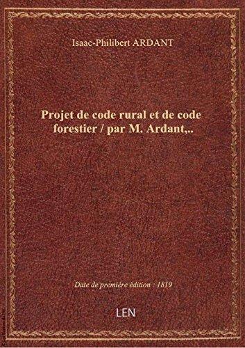 Projet de code rural et de code forestier / par M. Ardant,..