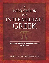 Workbook for Intermediate Greek, A: Grammar, Exegesis, and Commentary on 1-3 John (Wood Sermon Outline)