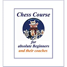 Chess: Course for adult Beginners: and their Coaches (English Edition)