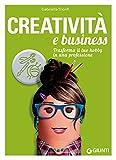Scarica Libro Creativita e business Trasforma il tuo hobby in una professione (PDF,EPUB,MOBI) Online Italiano Gratis