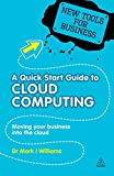 A Quick Start Guide to Cloud Computing: Moving Your Business into the Cloud (New Tools for Business)
