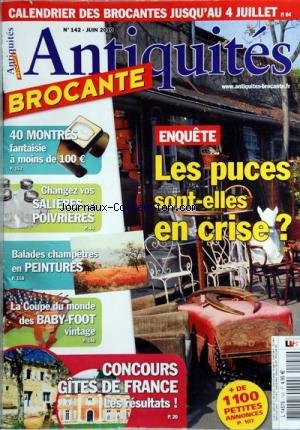 ANTIQUITES BROCANTE [No 142] du 01/06/2010 - LES PUCES SONT-ELLES EN CRISE -40 MONTRES FANTAISIE A MOINS DE 100 EUROS -CHANGEZ VOS SALIERES ET POIVRIERES -BALADES CHAMPETRES EN PEINTURES -LA COUPE DU MONDE DES BABY-FOOT VINTAGE -CONCOURS GITES DE FRANCE / LES RESULTATS par Collectif