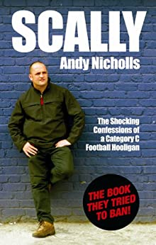 Scally: Confessions of a Category C Football Hooligan by [Nicholls, Andy]