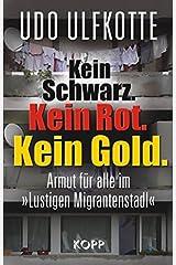 Kein Schwarz. Kein Rot. Kein Gold.: Armut für alle im 'Lustigen Migrantenstadl' Gebundene Ausgabe