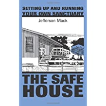 The Safe House: Setting Up & Running Your Own Sanctuary