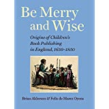Be Merry and Wise: Origins of Children's Book Publishing in England, 1650-1850 by Brian Alderson (1-Jan-2006) Hardcover