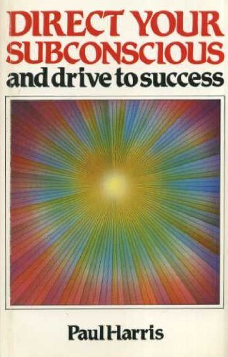 Direct Your Subconscious and Drive to Success by Paul L. Harris (1990-06-01)