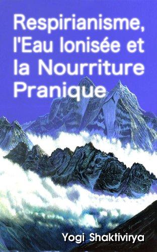 Respirianisme, l'Eau Ionisée et la Nourriture Pranique par Russell Symonds