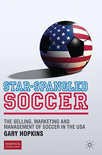 Star-Spangled Soccer: The Selling, Marketing and Management of Soccer in the USA (English Edition) por G. Hopkins