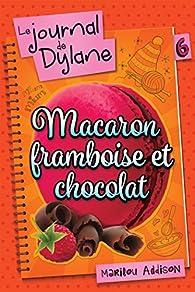 Le Journal de Dylane, tome 6 : Macaron Framboise et Chocolat par Marilou Addison