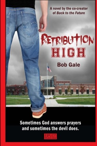 Retribution High - Explicit Version: A Short, Violent Novel About Bullying, Revenge, and the Hell Known as HIgh School by Bob Gale (2013-10-28)