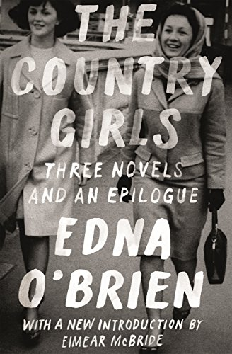 The Country Girls: Three Novels and an Epilogue: (The Country Girl; The Lonely Girl; Girls in Their Married Bliss; Epilogue) (FSG Classics) (English Edition)