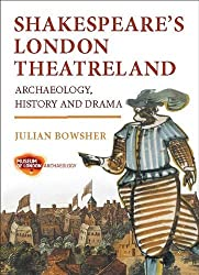 Shakespeare's London Theatreland: Archaeology, History and Drama by Julian Bowsher (2012-07-30)