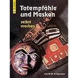 Totempfähle und Masken: selbst machen (HolzWerken)
