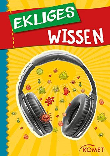 Ekliges Wissen: Das Tragen eines Kopfhörers erhöht die Anzahl der Bakterien im Ohr um 700 Prozent … und 99 weitere unnütze Fakten (Skurriles Wissen)
