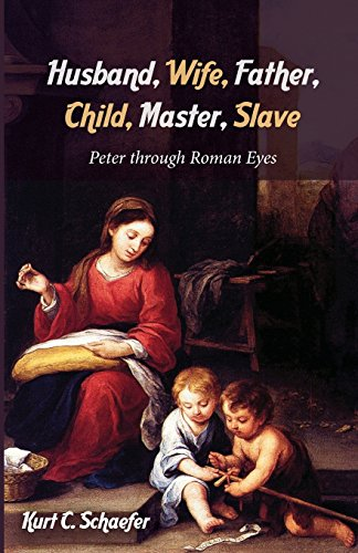 Husband, Wife, Father, Child, Master, Slave: Peter through Roman Eyes