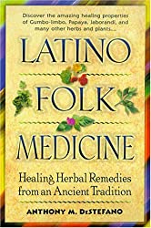 Latino Folk Medicine: Healing Herbal Remedies from Ancient Traditions by Anthony DeStefano (2001-01-30)