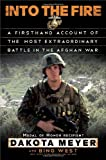 Into the Fire: A Firsthand Account of the Most Extraordinary Battle in the Afghan War by Dakota Meyer (2012-09-25)