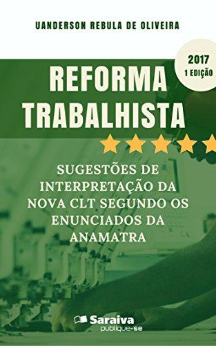 Reforma trabalhista: sugestões de interpretação da nova CLT segundo os Enunciados da Anamatra (Portuguese Edition)