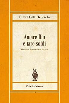 Amare Dio e fare soldi: Massime di economia divina (Biblioteca Rosmini Vol. 15) di [Tedeschi, Ettore Gotti]